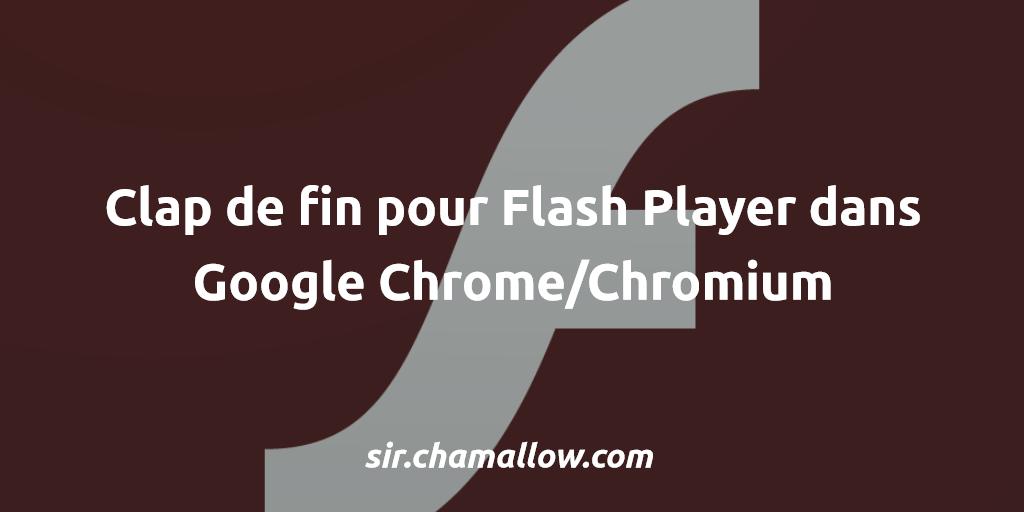 Clap de fin pour Flash Player dans Google Chrome/Chromium ¯\_(ツ)_/¯