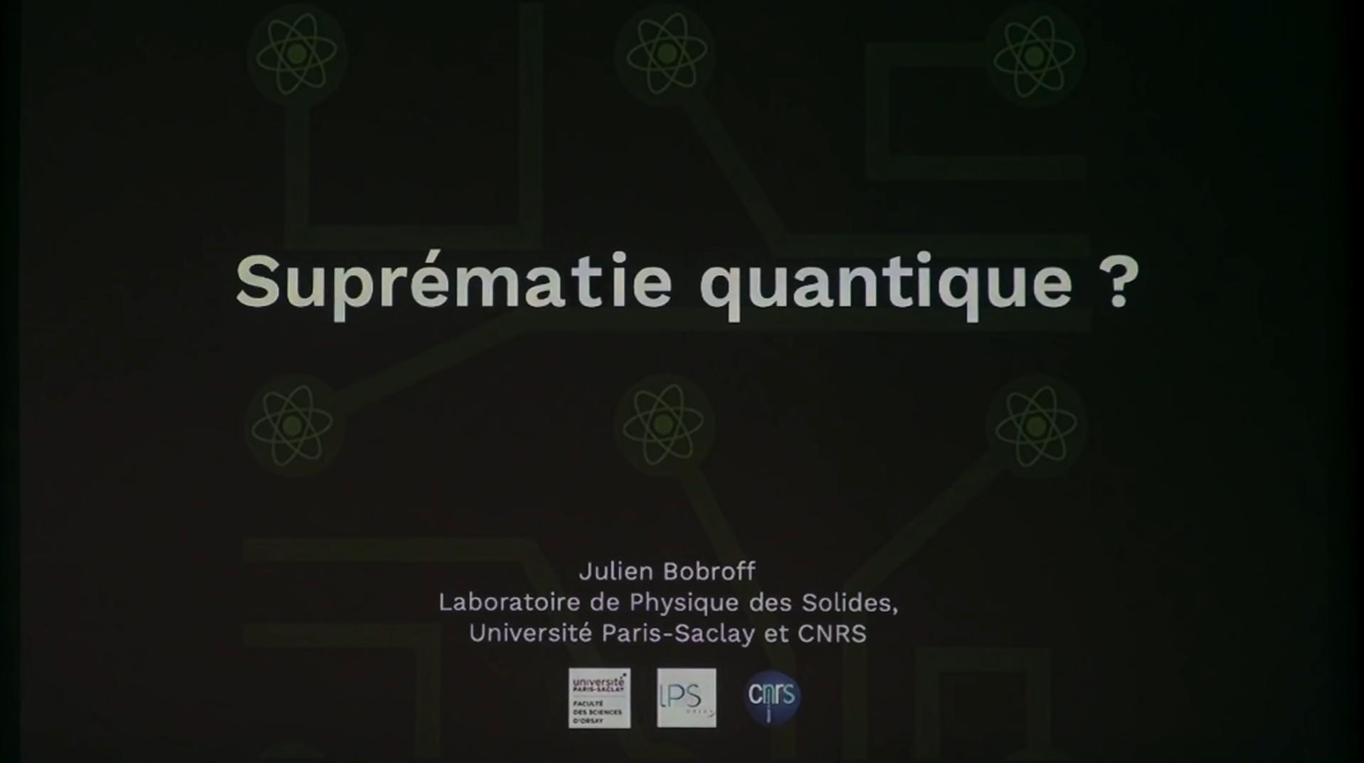 [Conférence] Julien Bobroff – Suprématie Quantique ?
